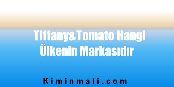 Tiffany&Tomato Hangi Ülkenin Markasıdır