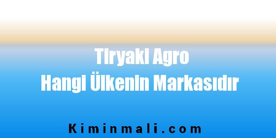 Tiryaki Agro Hangi Ülkenin Markasıdır