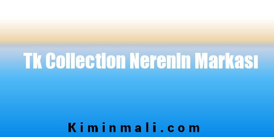 Tk Collection Nerenin Markası