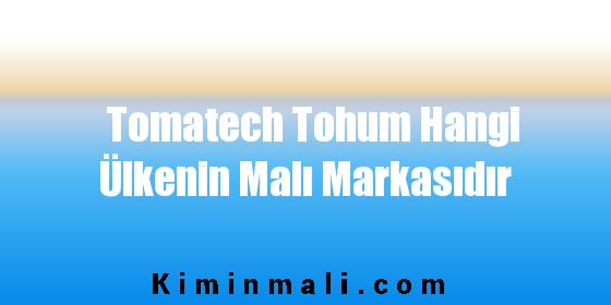 Tomatech Tohum Hangi Ülkenin Malı Markasıdır