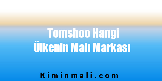 Tomshoo Hangi Ülkenin Malı Markası