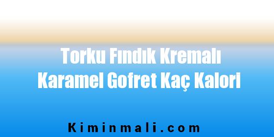 Torku Fındık Kremalı Karamel Gofret Kaç Kalori