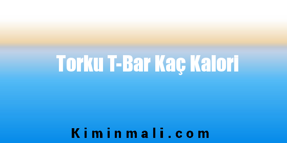 Torku T-Bar Kaç Kalori