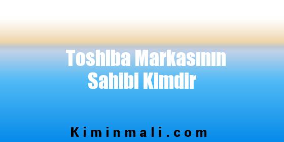 Toshiba Markasının Sahibi Kimdir