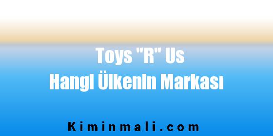 """Toys """"R"""" Us Hangi Ülkenin Markası"""