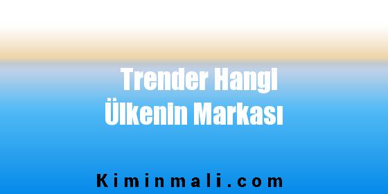 Trender Hangi Ülkenin Markası