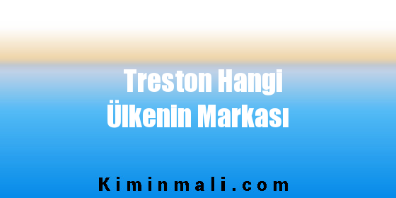 Treston Hangi Ülkenin Markası