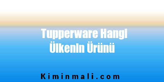 Tupperware Hangi Ülkenin Ürünü