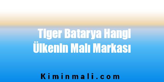 Tiger Batarya Hangi Ülkenin Malı Markası