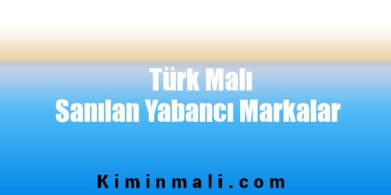Türk Malı Sanılan Yabancı Markalar