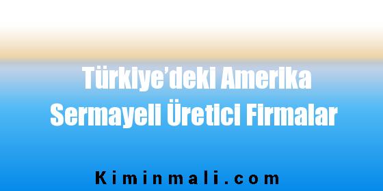 Türkiye'deki Amerika Sermayeli Üretici Firmalar