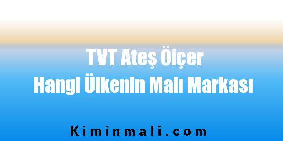 TVT Ateş Ölçer Hangi Ülkenin Malı Markası