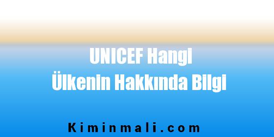 UNICEF Hangi Ülkenin Hakkında Bilgi
