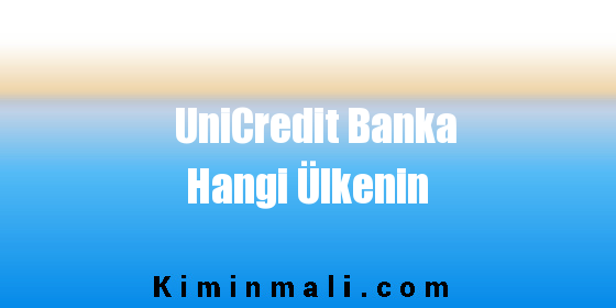 UniCredit Banka Hangi Ülkenin