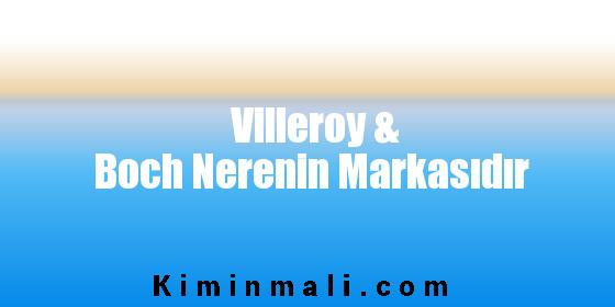Villeroy & Boch Nerenin Markasıdır