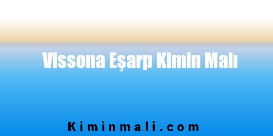 Vissona Eşarp Kimin Malı