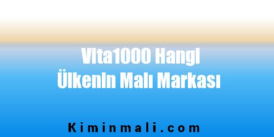 Vita1000 Hangi Ülkenin Malı Markası