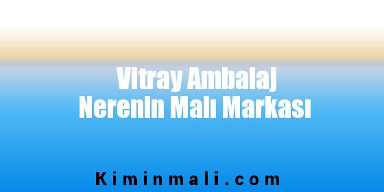 Vitray Ambalaj Nerenin Malı Markası