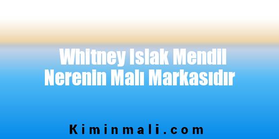 Whitney Islak Mendil Nerenin Malı Markasıdır