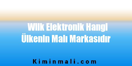 Wilk Elektronik Hangi Ülkenin Malı Markasıdır