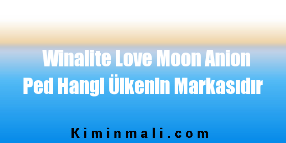 Winalite Love Moon Anion Ped Hangi Ülkenin Markasıdır