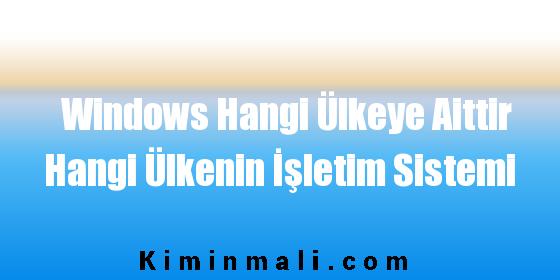 Windows Hangi Ülkeye Aittir Hangi Ülkenin İşletim Sistemi