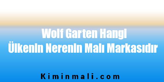 Wolf Garten Hangi Ülkenin Nerenin Malı Markasıdır