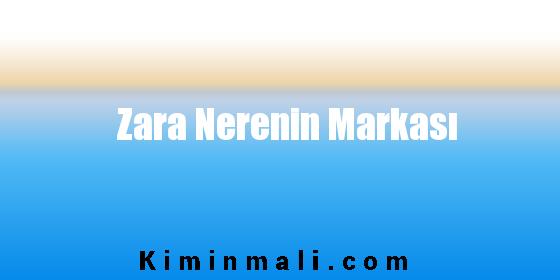 Zara Nerenin Markası
