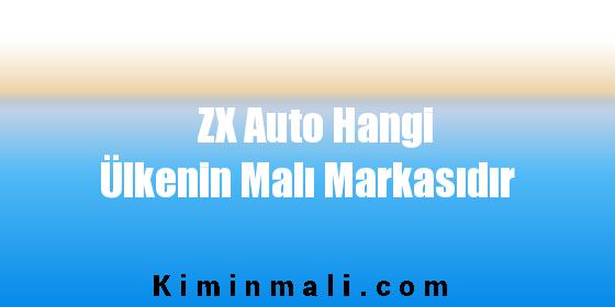 ZX Auto Hangi Ülkenin Malı Markasıdır